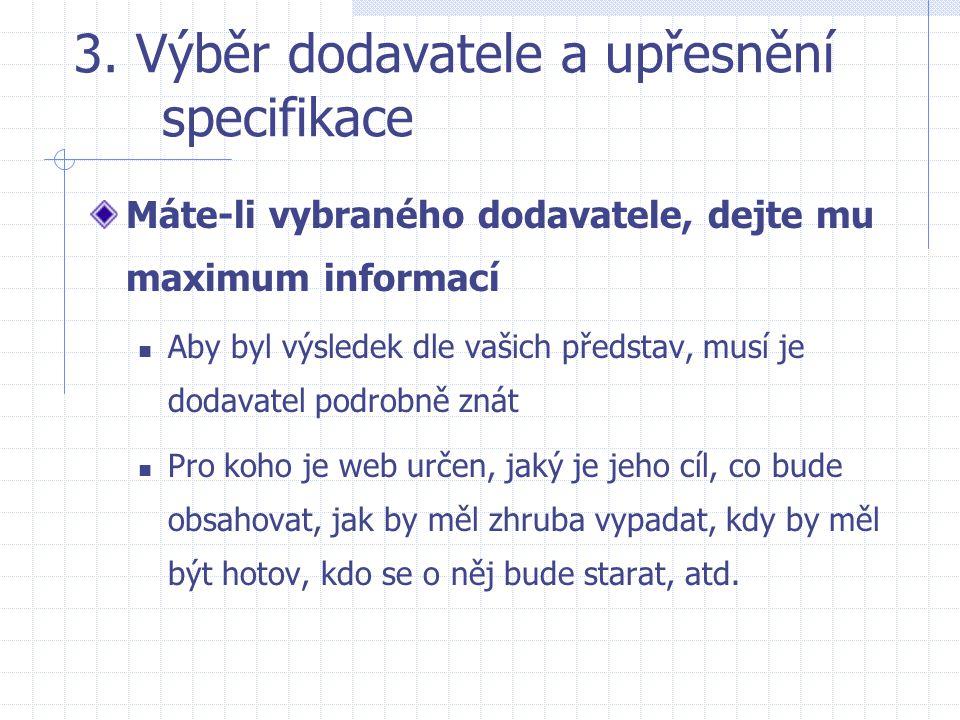 3. Výběr dodavatele a upřesnění specifikace Máte-li vybraného dodavatele, dejte mu maximum informací  Aby byl výsledek dle vašich představ, musí je d