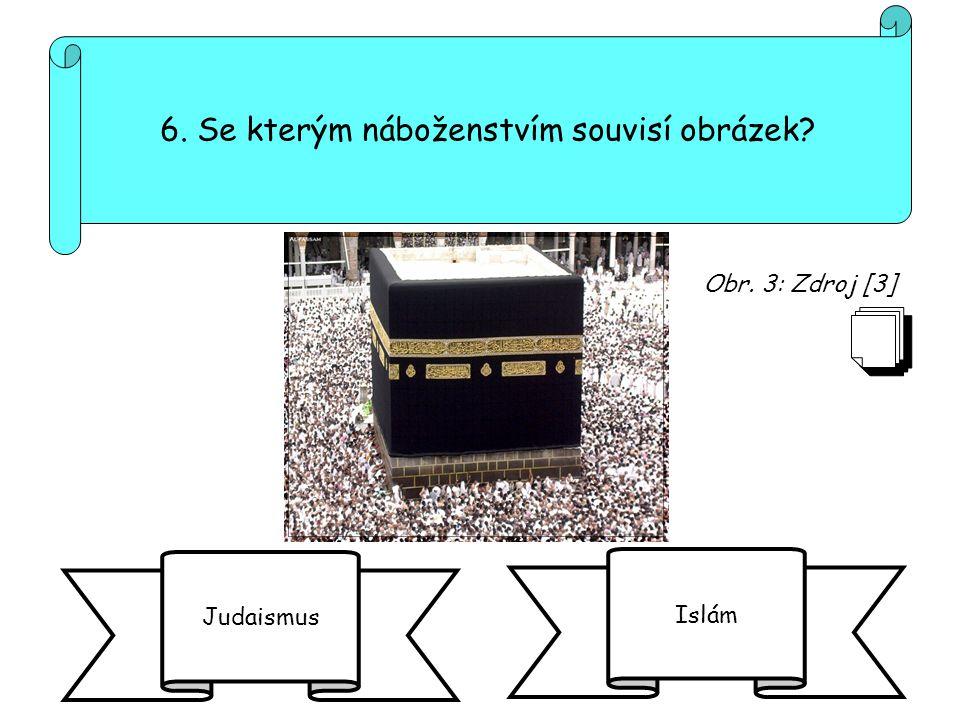 6. Se kterým náboženstvím souvisí obrázek? Judaismus Islám Obr. 3: Zdroj [3]