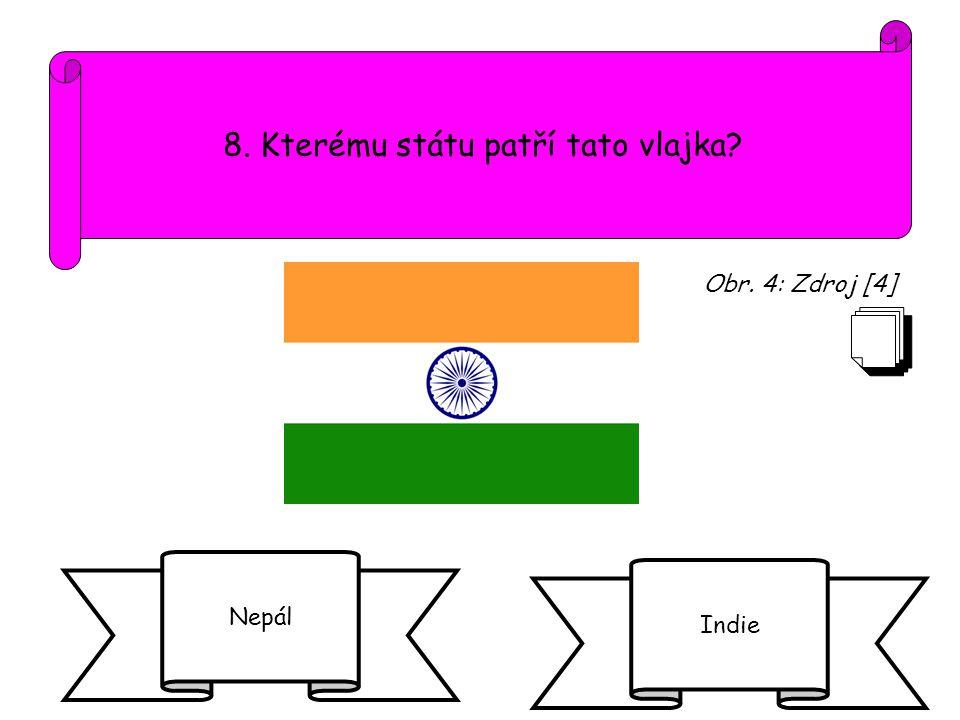 8. Kterému státu patří tato vlajka? Nepál Indie Obr. 4: Zdroj [4]