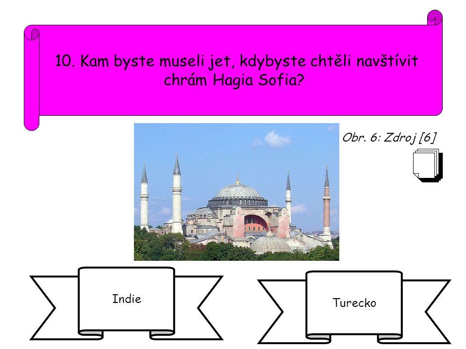 10. Kam byste museli jet, kdybyste chtěli navštívit chrám Hagia Sofia? Indie Turecko Obr. 6: Zdroj [6]