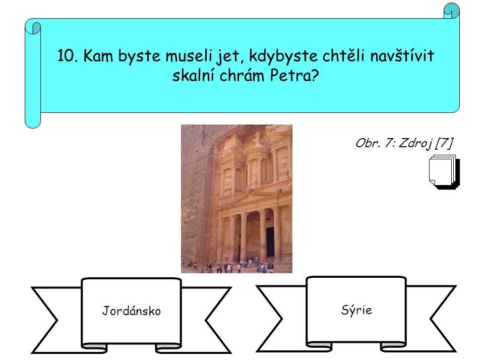 10. Kam byste museli jet, kdybyste chtěli navštívit skalní chrám Petra? Jordánsko Sýrie Obr. 7: Zdroj [7]