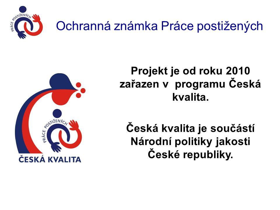 Ochranná známka Práce postižených Projekt je od roku 2010 zařazen v programu Česká kvalita. Česká kvalita je součástí Národní politiky jakosti České r
