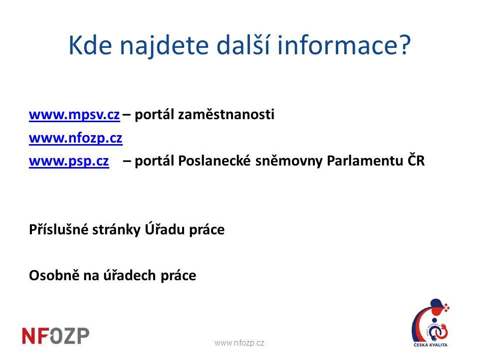 Kde najdete další informace? www.mpsv.czwww.mpsv.cz – portál zaměstnanosti www.nfozp.cz www.psp.czwww.psp.cz – portál Poslanecké sněmovny Parlamentu Č