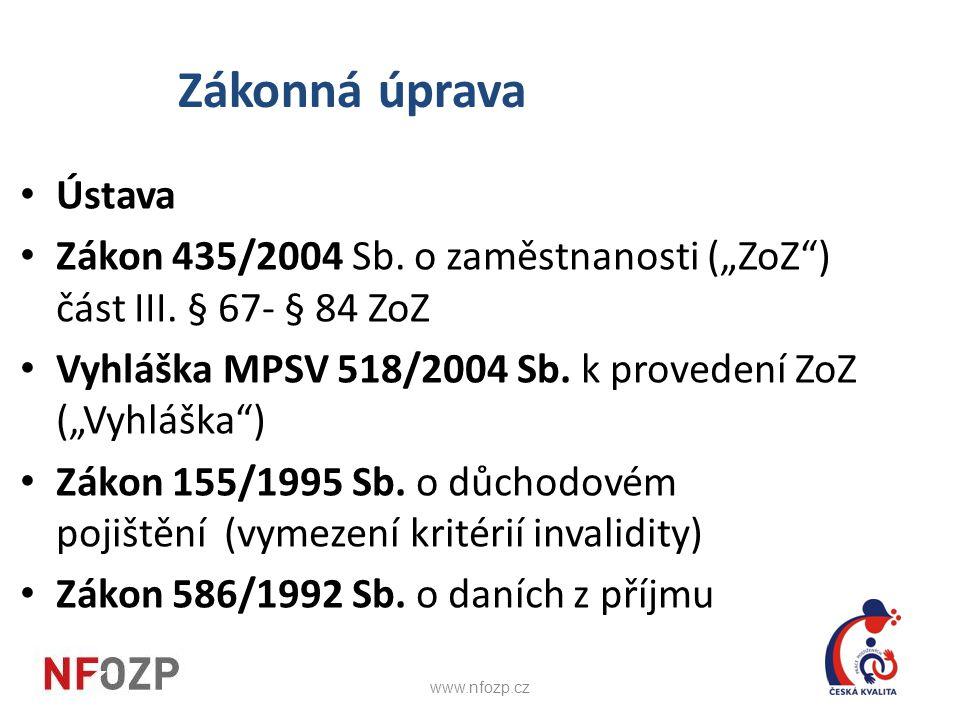 """Zákonná úprava • Ústava • Zákon 435/2004 Sb. o zaměstnanosti (""""ZoZ"""") část III. § 67- § 84 ZoZ • Vyhláška MPSV 518/2004 Sb. k provedení ZoZ (""""Vyhláška"""""""
