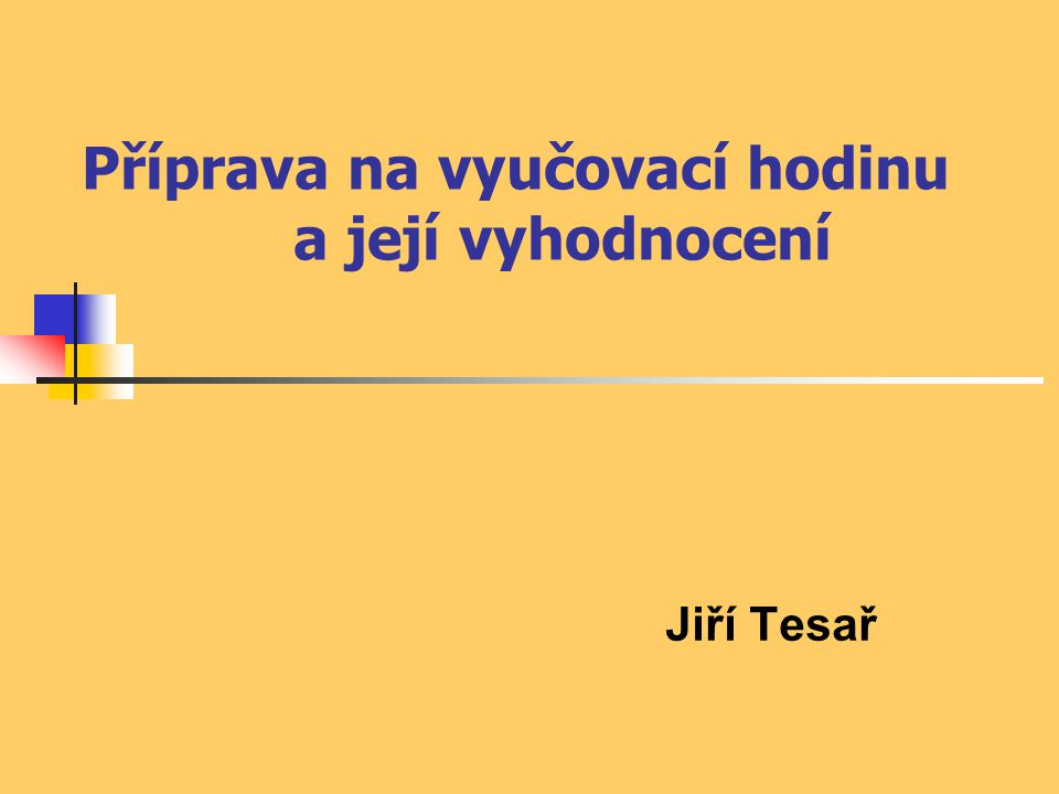 Příprava na vyučovací hodinu a její vyhodnocení Jiří Tesař