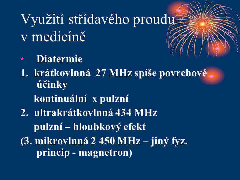 Využití střídavého proudu v medicíně •Diatermie 1. krátkovlnná 27 MHz spíše povrchové účinky kontinuální x pulzní 2. ultrakrátkovlnná 434 MHz pulzní –