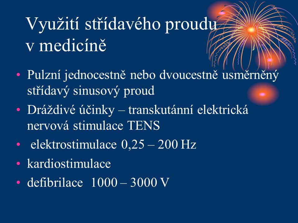 Využití střídavého proudu v medicíně •Pulzní jednocestně nebo dvoucestně usměrněný střídavý sinusový proud •Dráždivé účinky – transkutánní elektrická