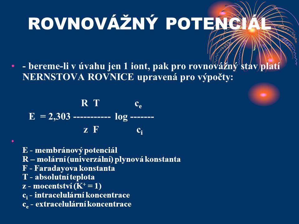 ROVNOVÁŽNÝ POTENCIÁL •- bereme-li v úvahu jen 1 iont, pak pro rovnovážný stav platí NERNSTOVA ROVNICE upravená pro výpočty: R T c e E = 2,303 --------