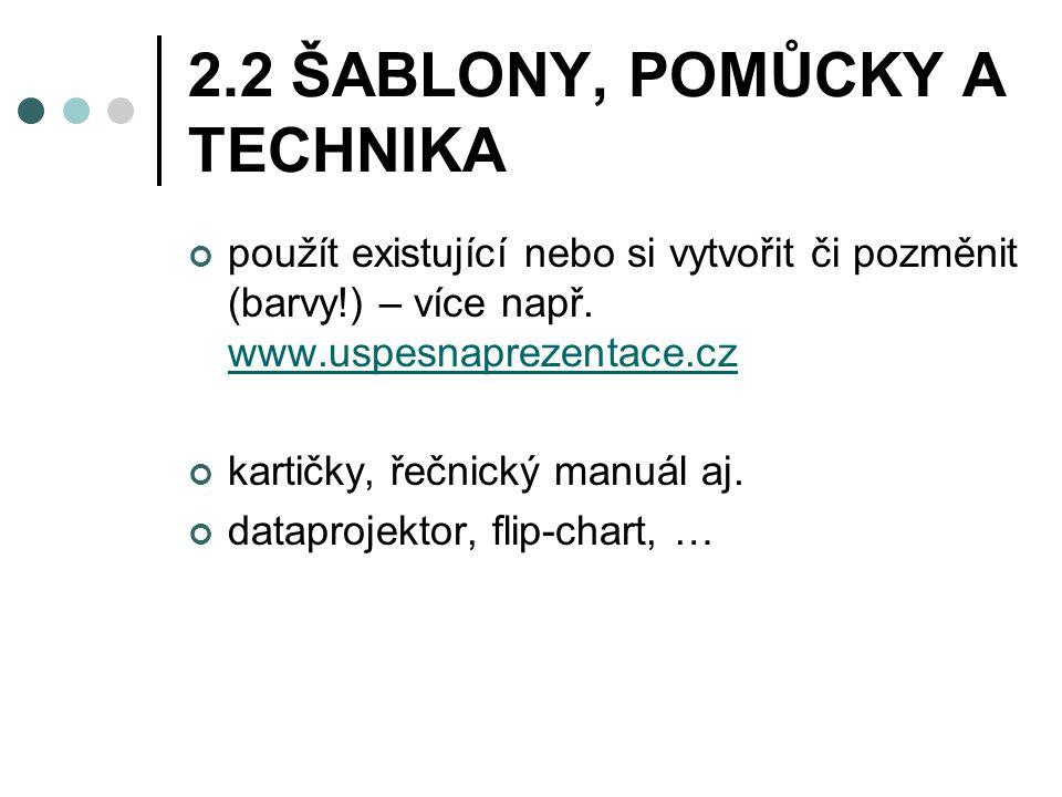2.2 ŠABLONY, POMŮCKY A TECHNIKA použít existující nebo si vytvořit či pozměnit (barvy!) – více např.