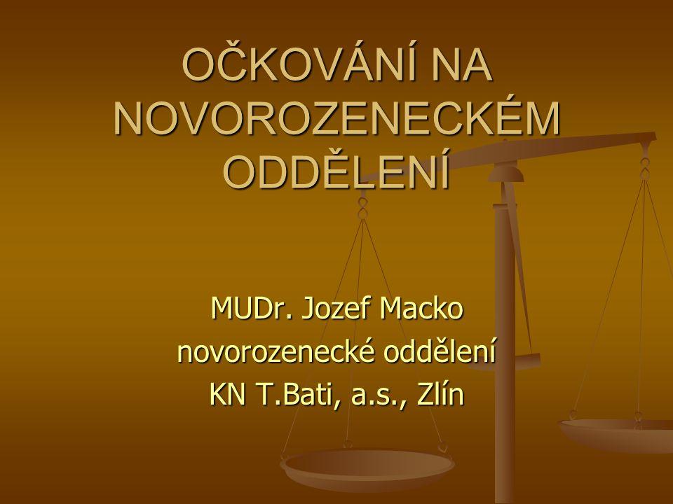 OČKOVÁNÍ NA NOVOROZENECKÉM ODDĚLENÍ MUDr. Jozef Macko novorozenecké oddělení KN T.Bati, a.s., Zlín
