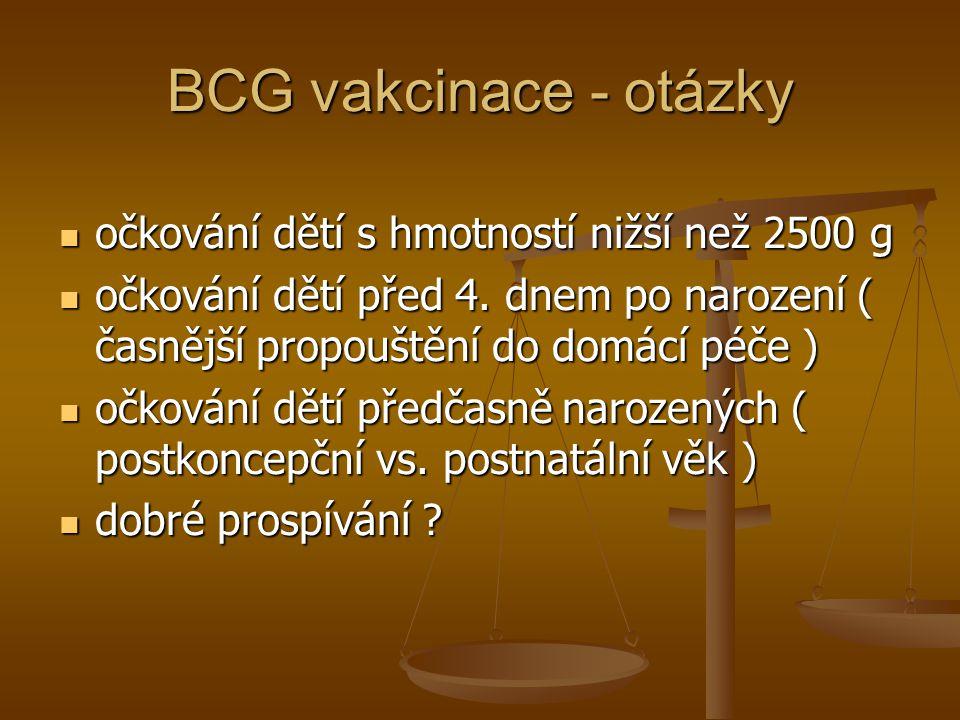 BCG vakcinace - otázky  očkování dětí s hmotností nižší než 2500 g  očkování dětí před 4. dnem po narození ( časnější propouštění do domácí péče ) 