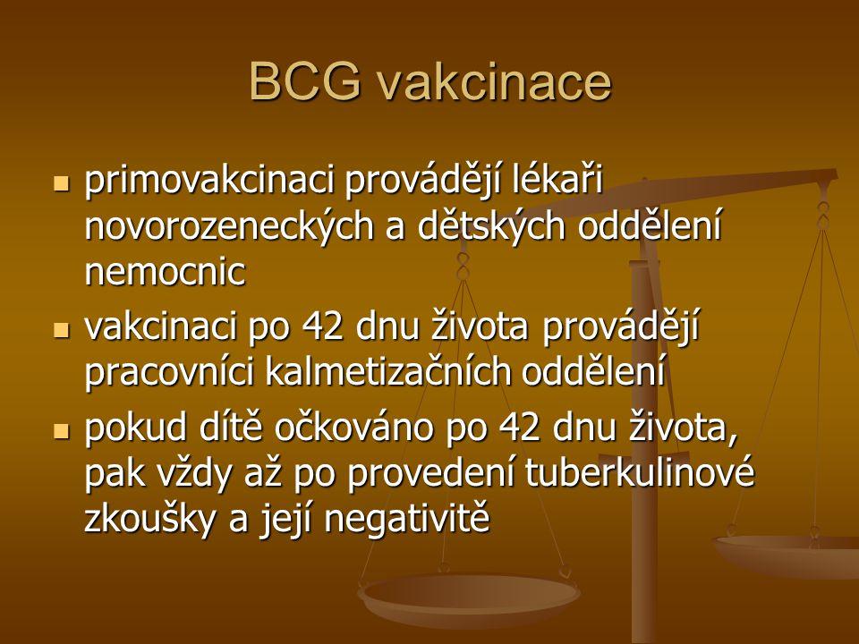 BCG vakcinace  primovakcinaci provádějí lékaři novorozeneckých a dětských oddělení nemocnic  vakcinaci po 42 dnu života provádějí pracovníci kalmeti