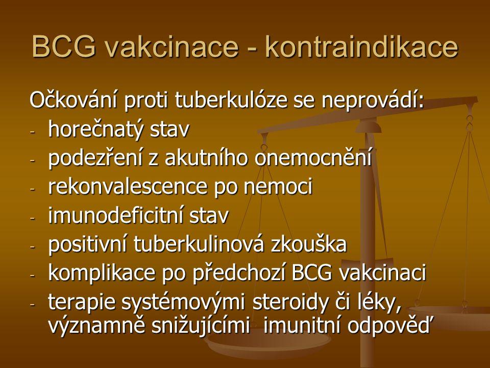 BCG vakcinace - kontraindikace Očkování proti tuberkulóze se neprovádí: - horečnatý stav - podezření z akutního onemocnění - rekonvalescence po nemoci