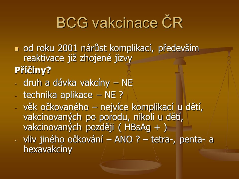 BCG vakcinace ČR  od roku 2001 nárůst komplikací, především reaktivace již zhojené jizvy Příčiny? - druh a dávka vakcíny – NE - technika aplikace – N