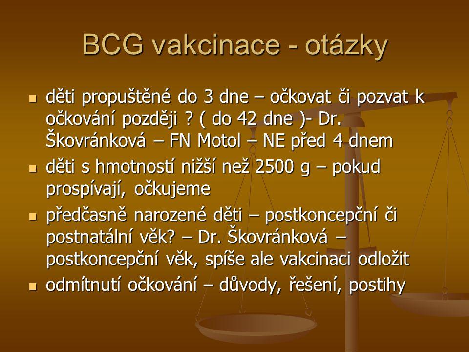 BCG vakcinace - otázky  děti propuštěné do 3 dne – očkovat či pozvat k očkování později ? ( do 42 dne )- Dr. Škovránková – FN Motol – NE před 4 dnem