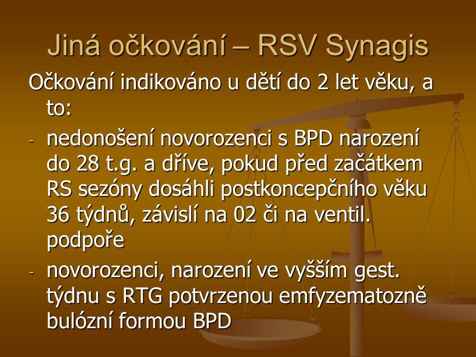 Jiná očkování – RSV Synagis Očkování indikováno u dětí do 2 let věku, a to: - nedonošení novorozenci s BPD narození do 28 t.g. a dříve, pokud před zač