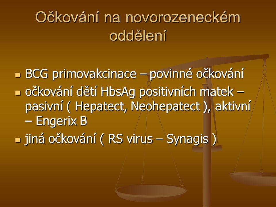 Očkování na novorozeneckém oddělení  BCG primovakcinace – povinné očkování  očkování dětí HbsAg positivních matek – pasivní ( Hepatect, Neohepatect