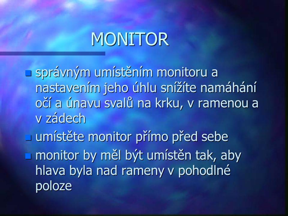 MONITOR n správným umístěním monitoru a nastavením jeho úhlu snížíte namáhání očí a únavu svalů na krku, v ramenou a v zádech n umístěte monitor přímo
