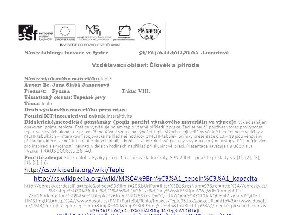 Název šablony: Inovace ve fyzice52/F04/6.11.2012,Slabá Janoutová Vzdělávací oblast: Člověk a příroda Název výukového materiálu: Teplo Autor: Bc. Jana