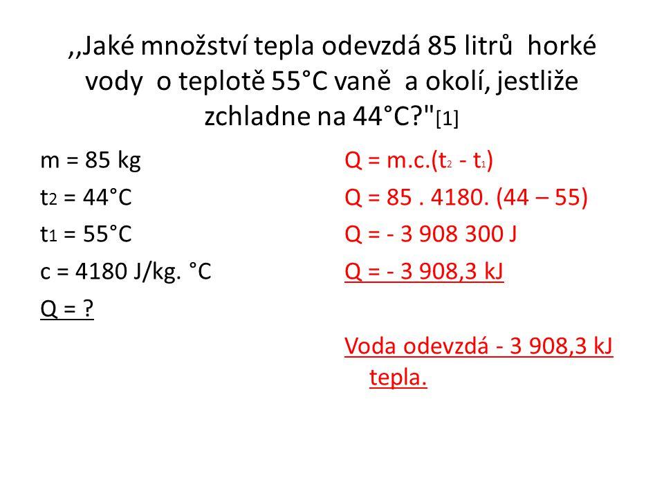 ,,Jaké množství tepla odevzdá 85 litrů horké vody o teplotě 55°C vaně a okolí, jestliže zchladne na 44°C?