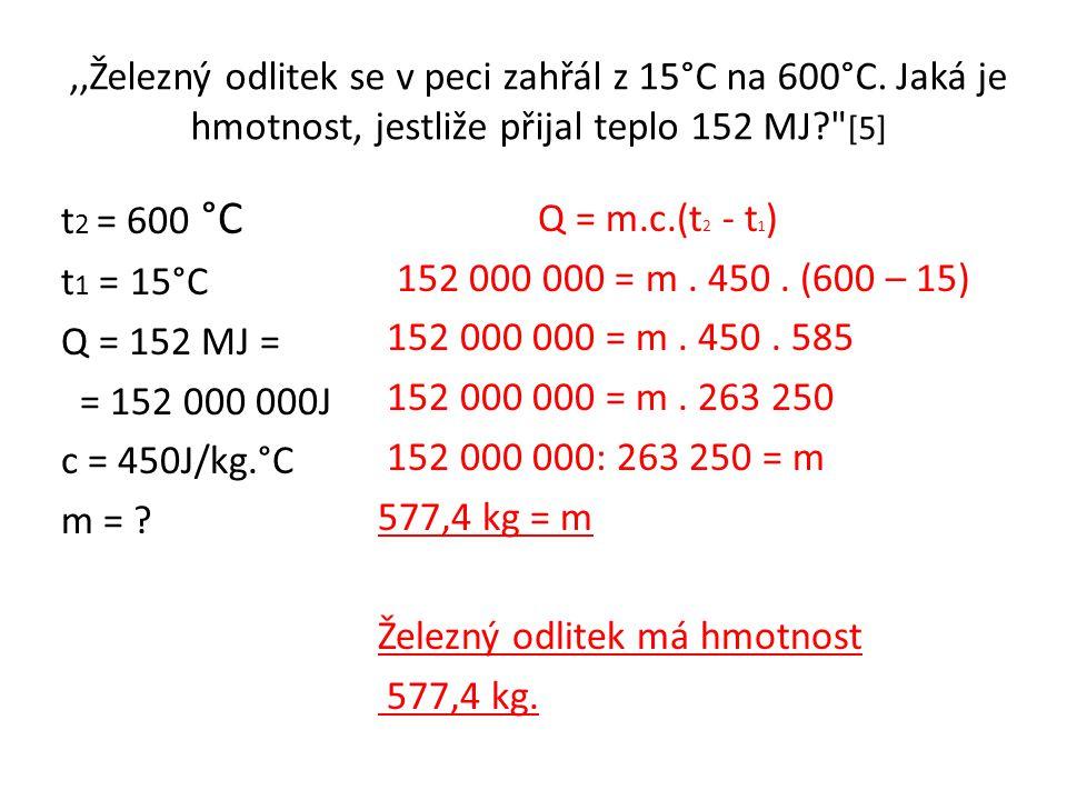 ,,Železný odlitek se v peci zahřál z 15°C na 600°C. Jaká je hmotnost, jestliže přijal teplo 152 MJ?