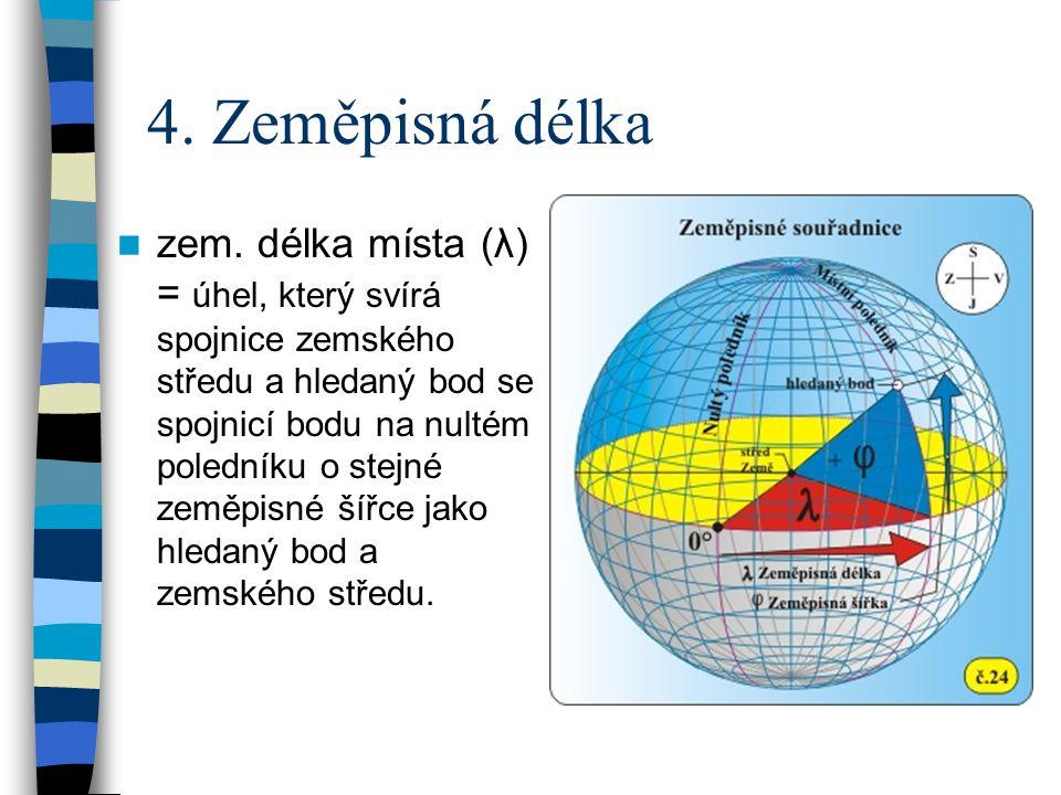 4. Zeměpisná délka  zem. délka místa (λ) = úhel, který svírá spojnice zemského středu a hledaný bod se spojnicí bodu na nultém poledníku o stejné zem
