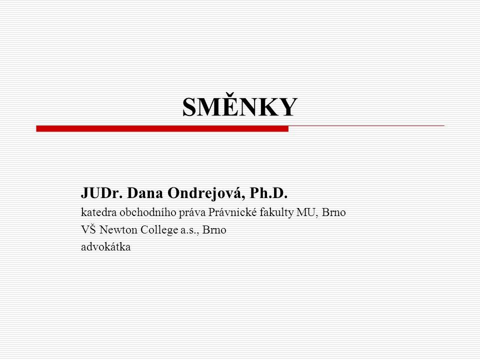 SMĚNKY JUDr. Dana Ondrejová, Ph.D. katedra obchodního práva Právnické fakulty MU, Brno VŠ Newton College a.s., Brno advokátka