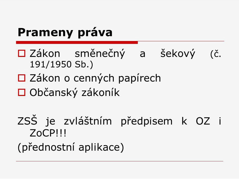 Prameny práva  Zákon směnečný a šekový (č. 191/1950 Sb.)  Zákon o cenných papírech  Občanský zákoník ZSŠ je zvláštním předpisem k OZ i ZoCP!!! (pře