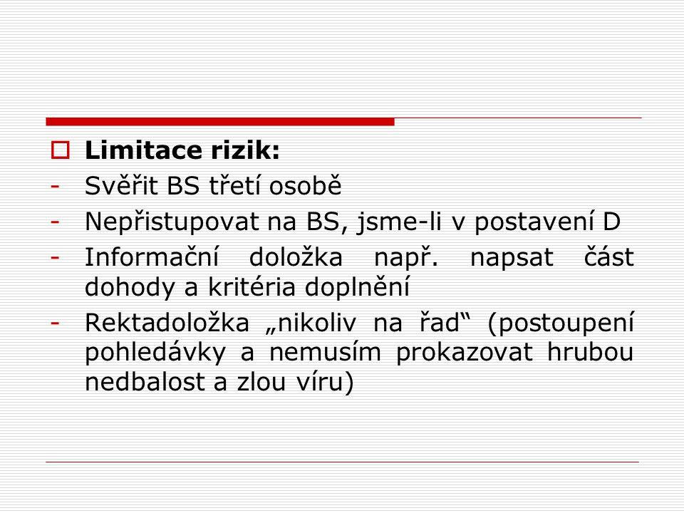  Limitace rizik: -Svěřit BS třetí osobě -Nepřistupovat na BS, jsme-li v postavení D -Informační doložka např. napsat část dohody a kritéria doplnění
