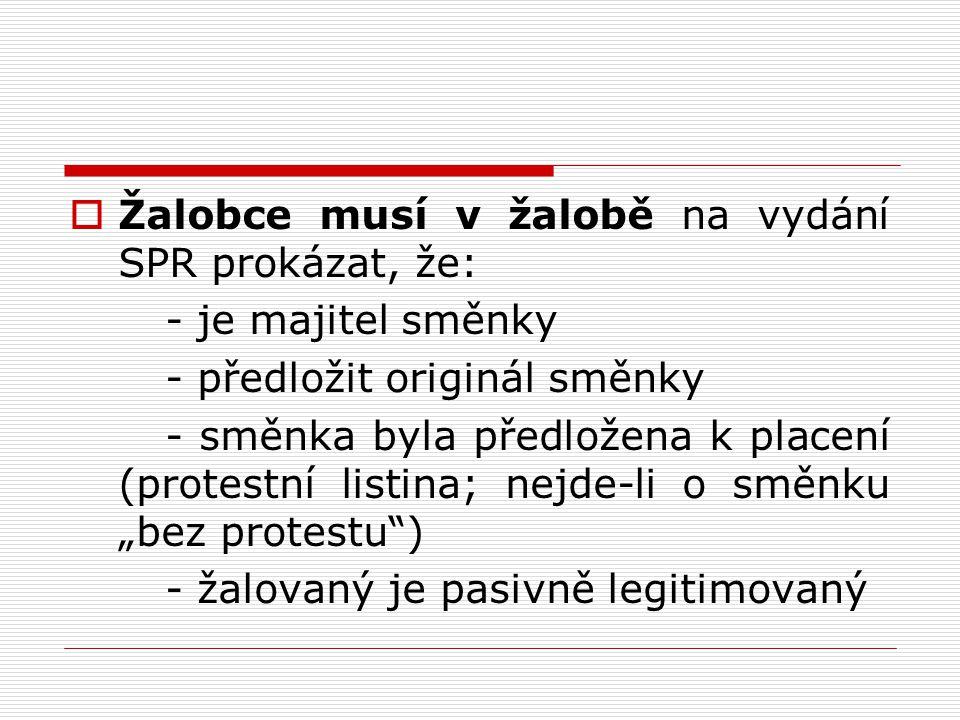  Žalobce musí v žalobě na vydání SPR prokázat, že: - je majitel směnky - předložit originál směnky - směnka byla předložena k placení (protestní list