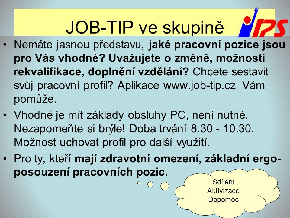 JOB-TIP ve skupině •Nemáte jasnou představu, jaké pracovní pozice jsou pro Vás vhodné? Uvažujete o změně, možnosti rekvalifikace, doplnění vzdělání? C