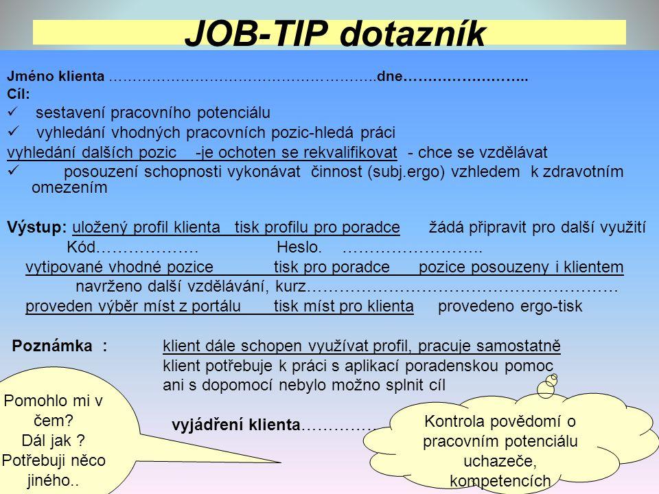 JOB-TIP dotazník Jméno klienta ………………………………………………..dne…………………….. Cíl:  sestavení pracovního potenciálu  vyhledání vhodných pracovních pozic-hledá pr