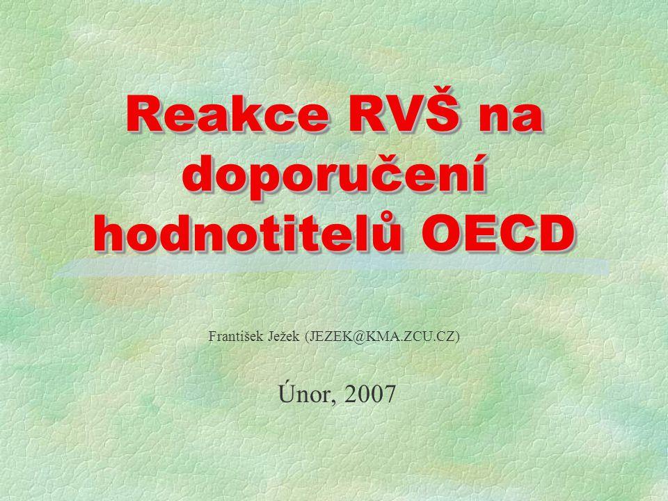 Reakce RVŠ na doporučení hodnotitelů OECD František Ježek (JEZEK@KMA.ZCU.CZ) Únor, 2007