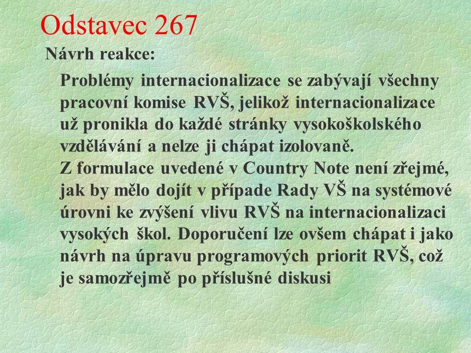 Odstavec 267 Návrh reakce: Problémy internacionalizace se zabývají všechny pracovní komise RVŠ, jelikož internacionalizace už pronikla do každé stránky vysokoškolského vzdělávání a nelze ji chápat izolovaně.