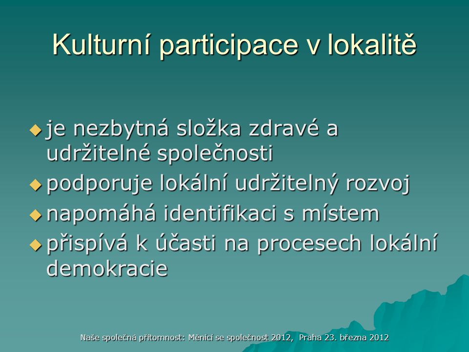 Naše společná přítomnost: Měnící se společnost 2012, Praha 23. března 2012 Kulturní participace v lokalitě  je nezbytná složka zdravé a udržitelné sp