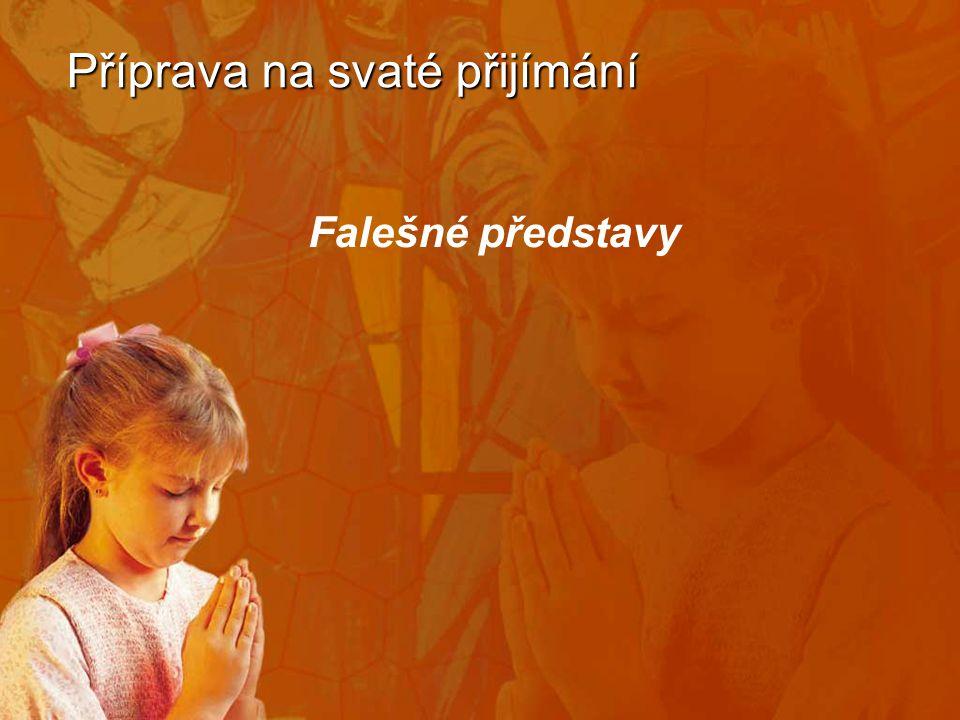 Příprava na svaté přijímání Falešné představy