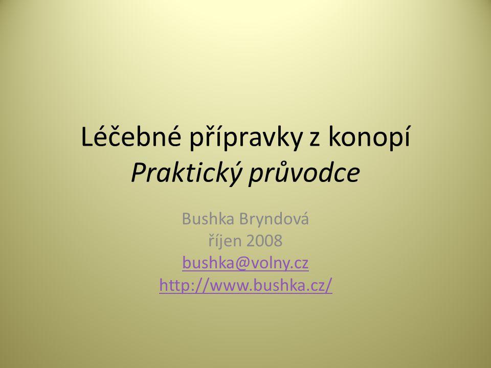 Léčebné přípravky z konopí Praktický průvodce Bushka Bryndová říjen 2008 bushka@volny.cz http://www.bushka.cz/