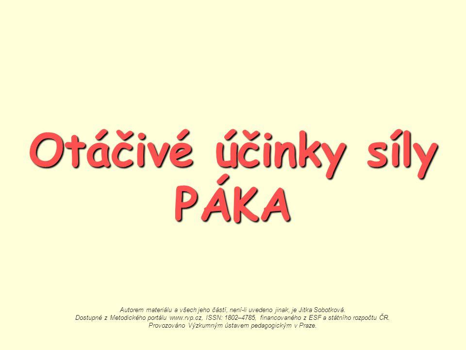 Otáčivé účinky síly PÁKA Autorem materiálu a všech jeho částí, není-li uvedeno jinak, je Jitka Sobotková.