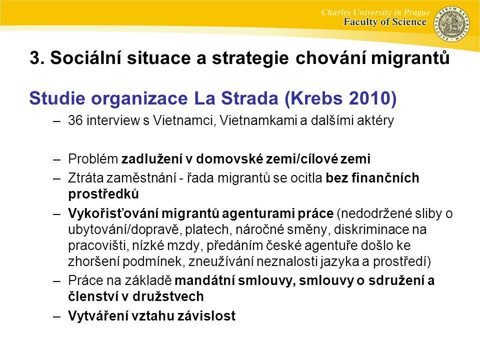 Studie organizace La Strada (Krebs 2010) –36 interview s Vietnamci, Vietnamkami a dalšími aktéry –Problém zadlužení v domovské zemi/cílové zemi –Ztrát
