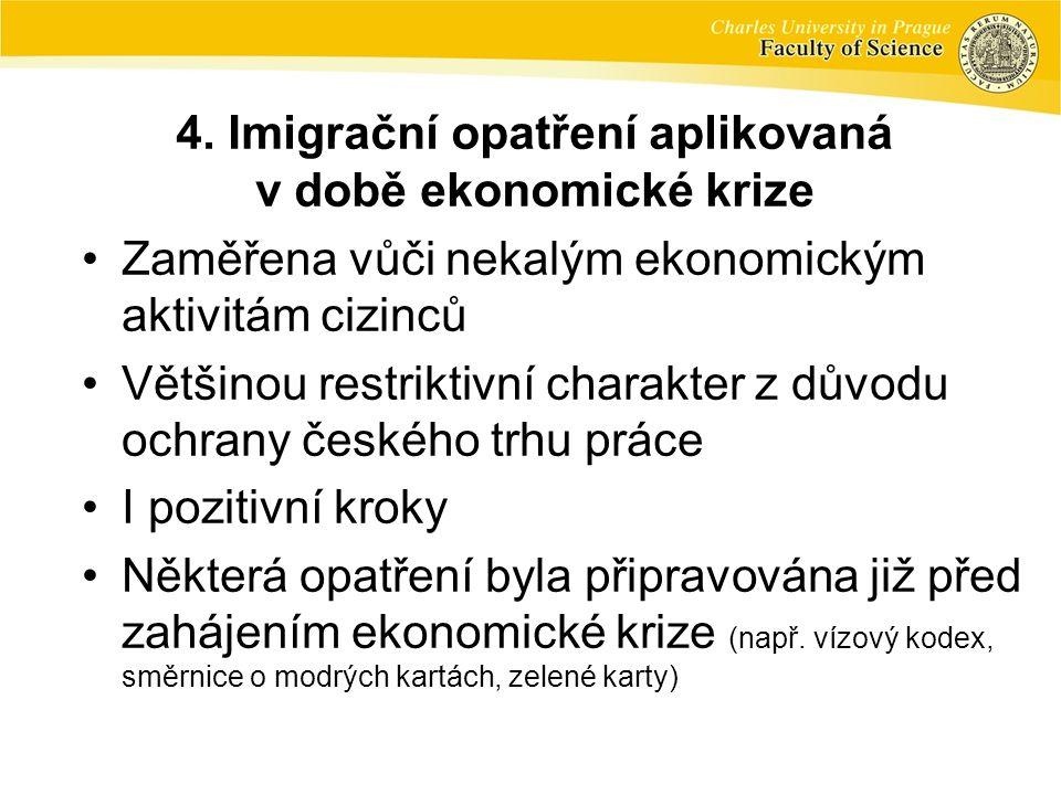 4. Imigrační opatření aplikovaná v době ekonomické krize •Zaměřena vůči nekalým ekonomickým aktivitám cizinců •Většinou restriktivní charakter z důvod