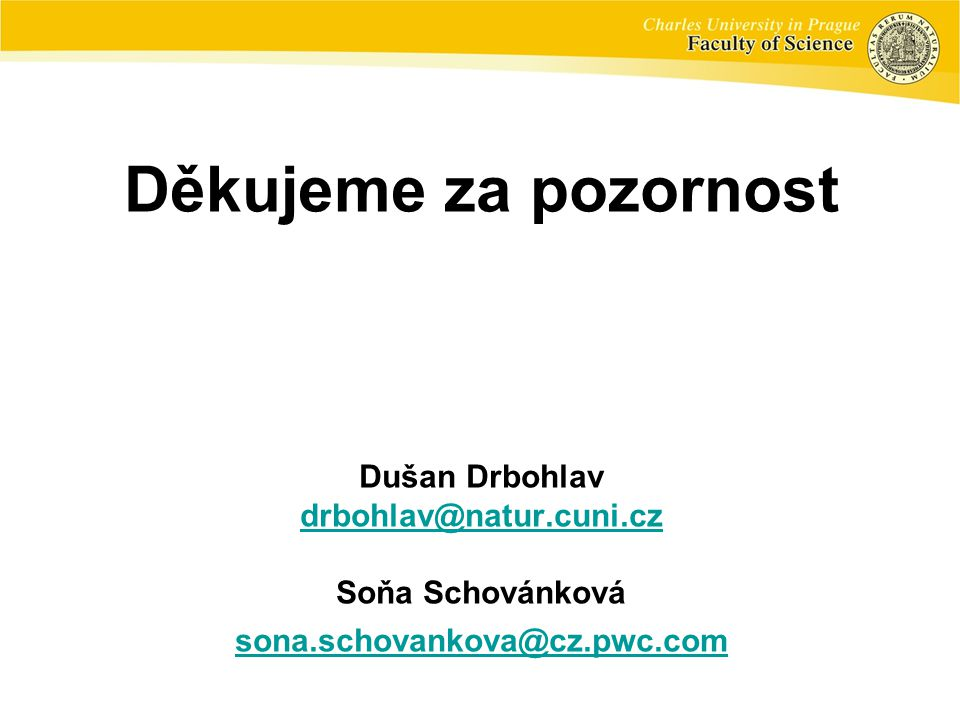 Děkujeme za pozornost Dušan Drbohlav drbohlav@natur.cuni.cz Soňa Schovánková sona.schovankova@cz.pwc.com drbohlav@natur.cuni.cz sona.schovankova@cz.pwc.com