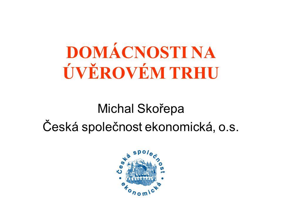 DOMÁCNOSTI NA ÚVĚROVÉM TRHU Michal Skořepa Česká společnost ekonomická, o.s.