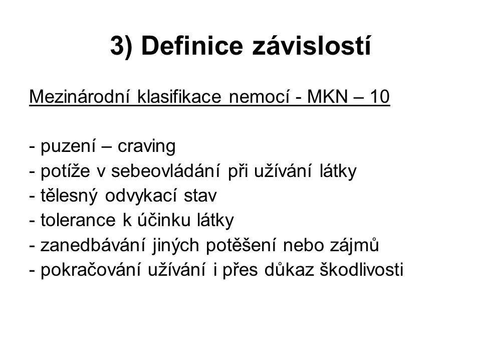 3) Definice závislostí Mezinárodní klasifikace nemocí - MKN – 10 - puzení – craving - potíže v sebeovládání při užívání látky - tělesný odvykací stav