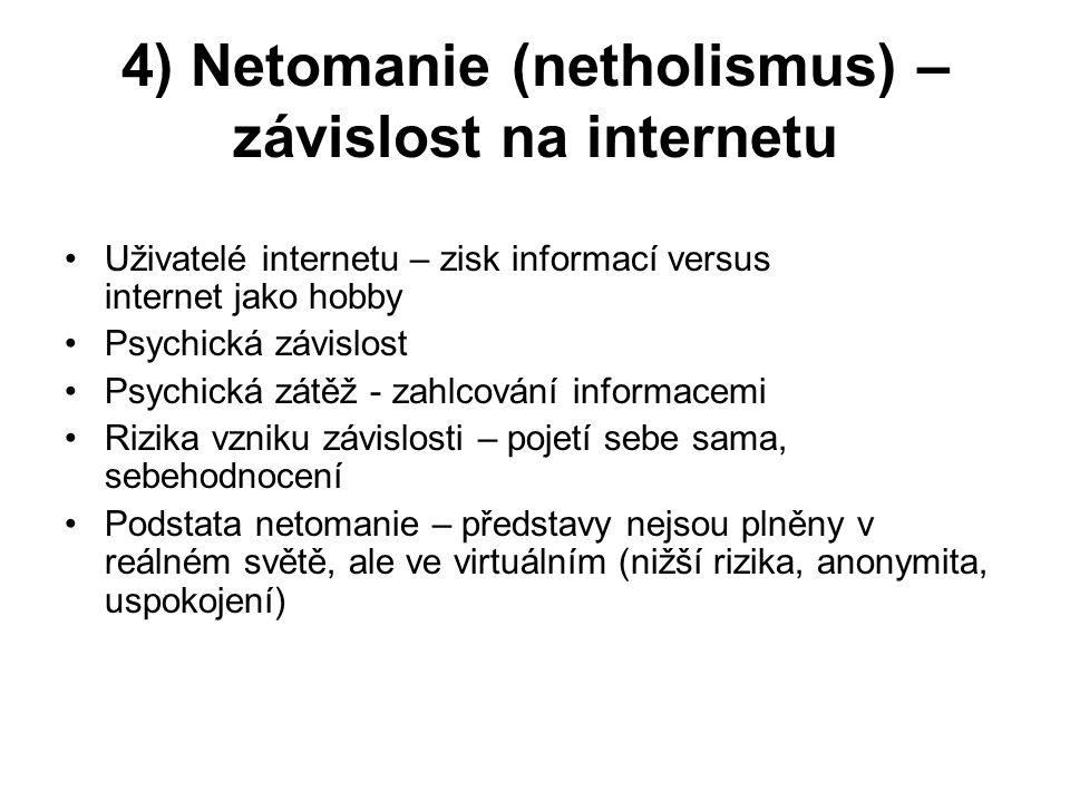 4) Netomanie (netholismus) – závislost na internetu •Uživatelé internetu – zisk informací versus internet jako hobby •Psychická závislost •Psychická z