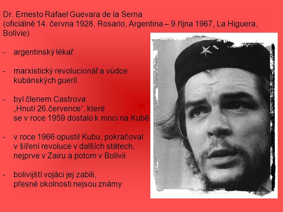Dr. Ernesto Rafael Guevara de la Serna (oficiálně 14. června 1928, Rosario, Argentina – 9.října 1967, La Higuera, Bolívie) -argentinský lékař -marxist