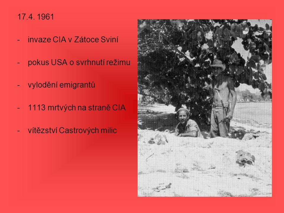 17.4. 1961 -invaze CIA v Zátoce Sviní -pokus USA o svrhnutí režimu -vylodění emigrantů -1113 mrtvých na straně CIA -vítězství Castrových milic