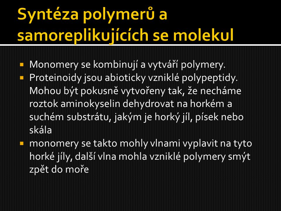  Monomery se kombinují a vytváří polymery.  Proteinoidy jsou abioticky vzniklé polypeptidy. Mohou být pokusně vytvořeny tak, že necháme roztok amino