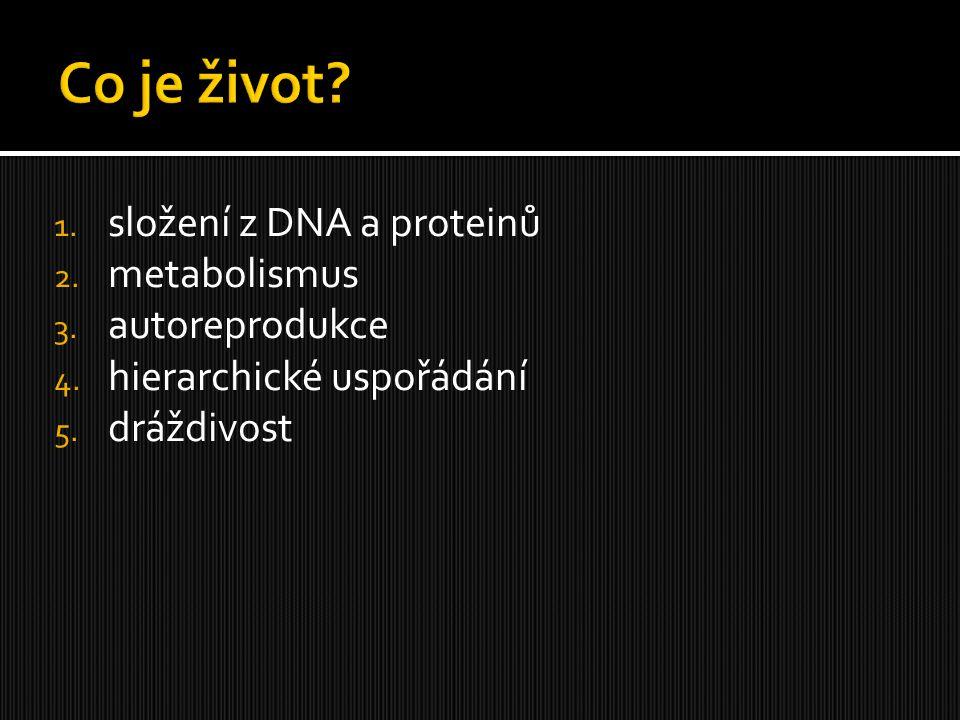 1. složení z DNA a proteinů 2. metabolismus 3. autoreprodukce 4. hierarchické uspořádání 5. dráždivost