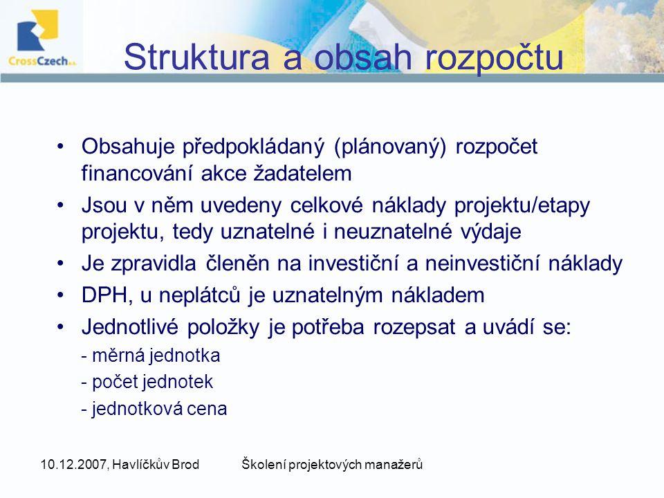 10.12.2007, Havlíčkův BrodŠkolení projektových manažerů Struktura a obsah rozpočtu •U investičních akcí je v rozpočtu zpravidla uvedena celková cena a dále dílčí náklady jako např.