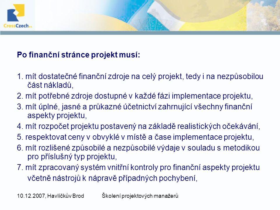 10.12.2007, Havlíčkův BrodŠkolení projektových manažerů Každý program má vlastní definici přijatelných výdajů, nicméně všechny se řídí podobnými pravidly (podle zdroje financování z EU – ERDF, ESF..) Nutno důkladně prostudovat pokyny pro žadatele – ty se budou pravděpodobně měnit v průběhu dalších výzev!